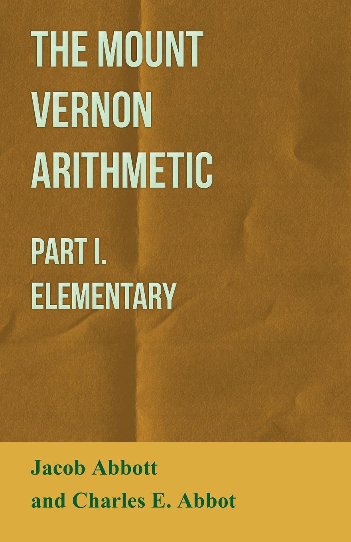 Jacob Abbott The Mount Vernon Arithmetic - Part I. Elementary abbott jacob darius the great