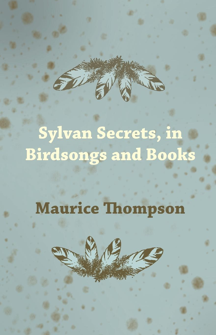 Maurice Thompson Sylvan Secrets, in Birdsongs and Books maurice thompson rosalynde s lovers