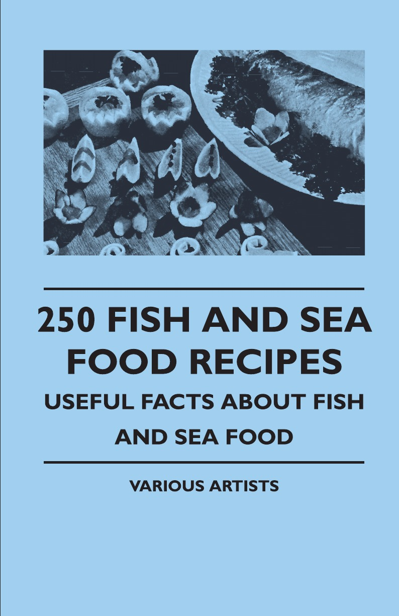 купить Various 250 Fish and Sea Food Recipes - Useful Facts about Fish and Sea Food онлайн