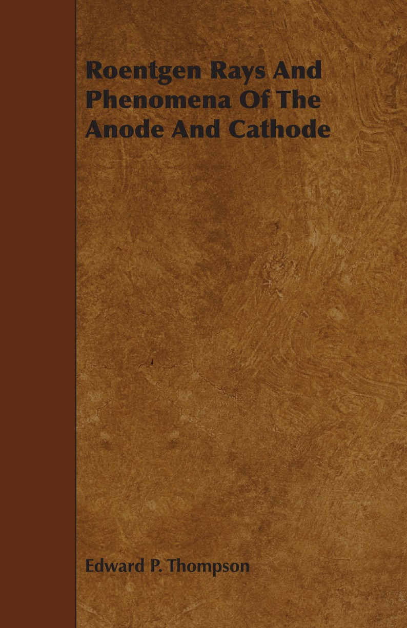 Edward P. Thompson Roentgen Rays and Phenomena of the Anode and Cathode transport phenomena in porous media iii