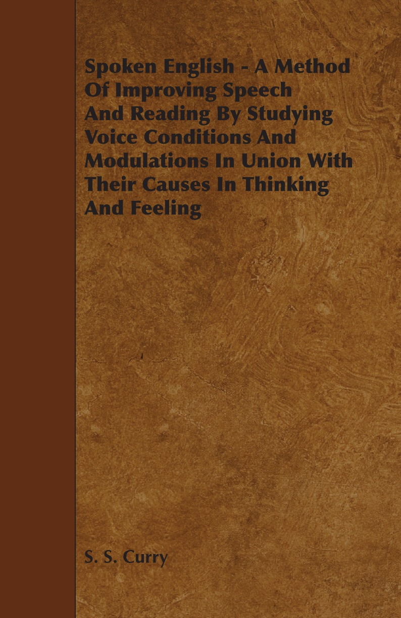 лучшая цена S. S. Curry Spoken English - A Method of Improving Speech and Reading by Studying Voice Conditions and Modulations in Union with Their Causes in Thinking and Feel