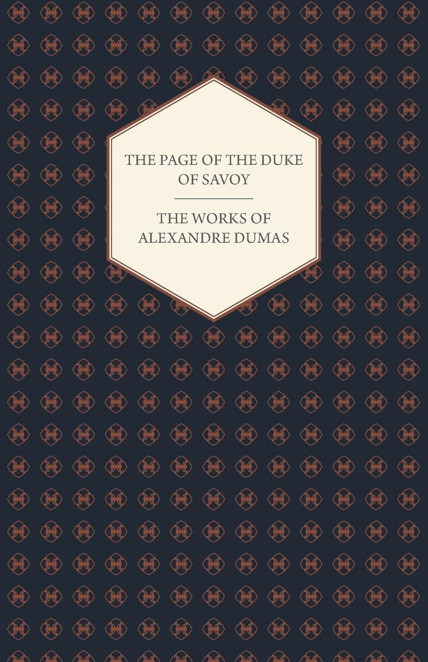 Александр Дюма The Works of Alexandre Dumas - The Page of the Duke of Savoy alexandre dumas the page of the duke of savoy vol ii