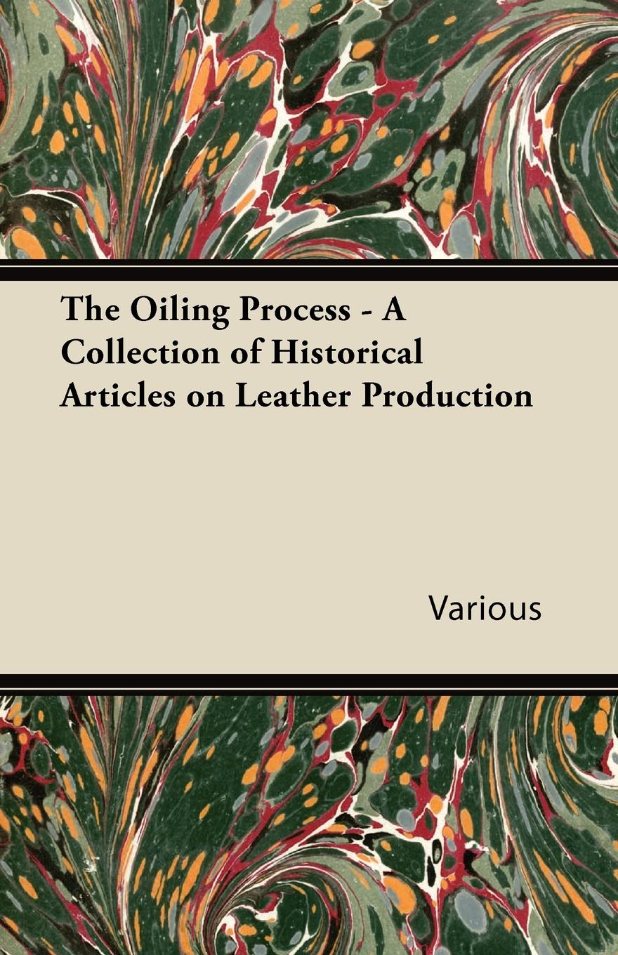 The Oiling Process - A Collection of Historical Articles on Leather Production