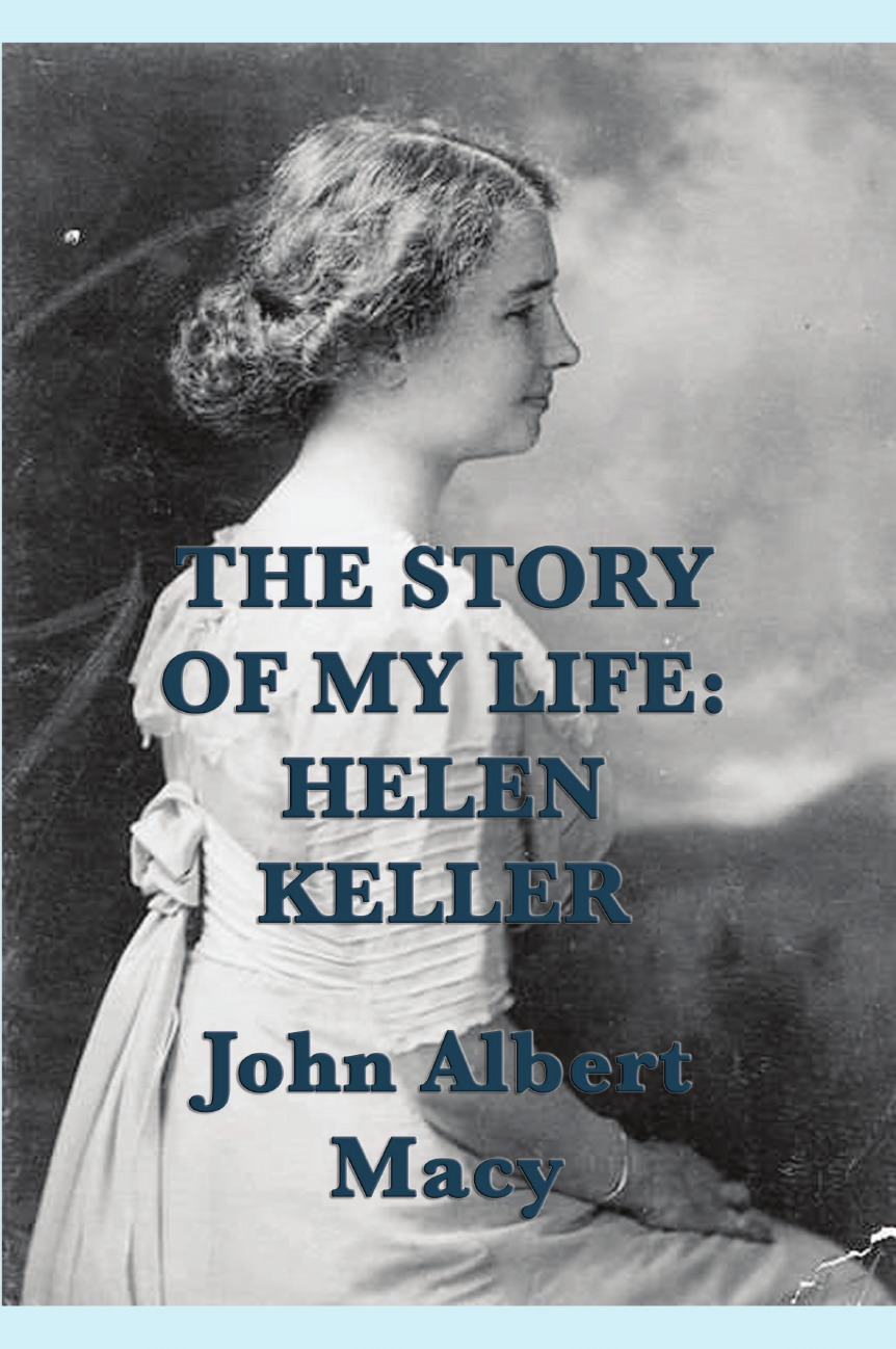 John Albert Macy The Story of my Life. Helen Keller gardener helen hamilton facts and fictions of life