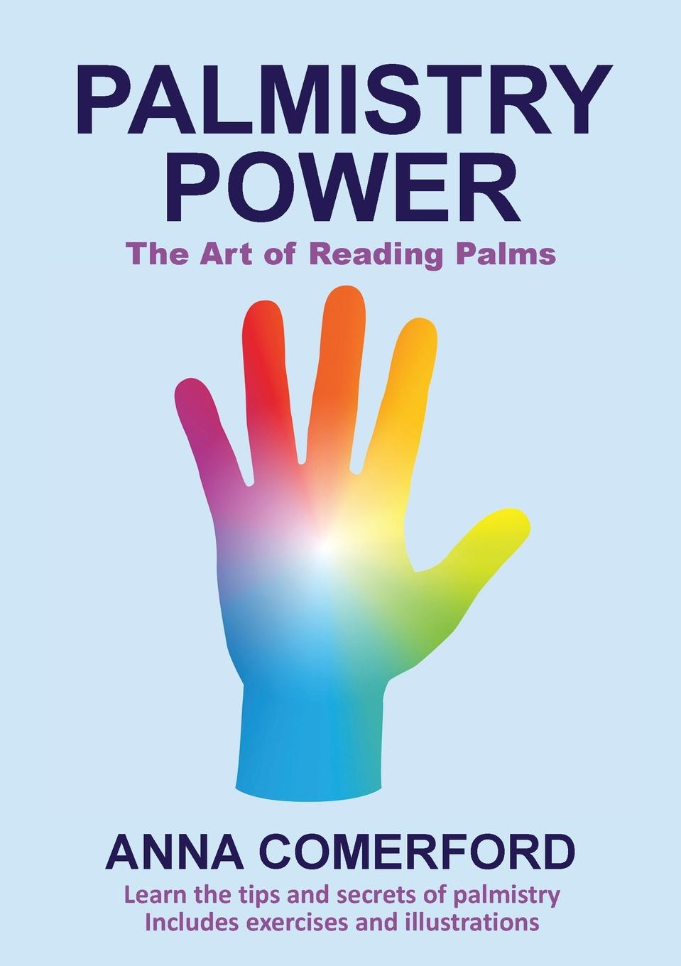 Фото - Anna Comerford Palmistry Power - The Art of Reading Palms h frith e heron allen dora noyes chiromancy or the science of palmistry