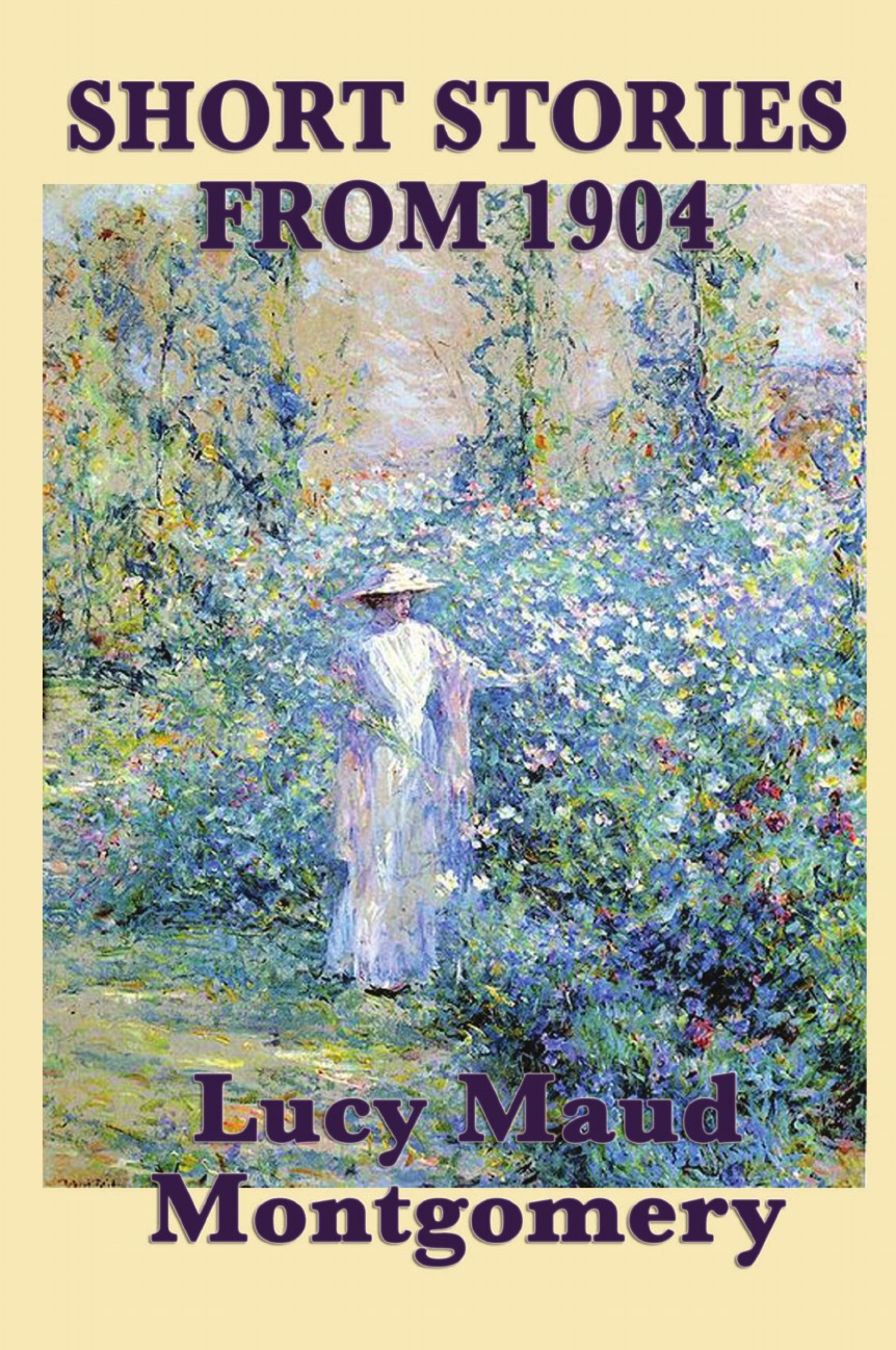 Lucy Maud Montgomery The Short Stories of Lucy Maud Montgomery from 1904 lucy hepburn clicking her heels
