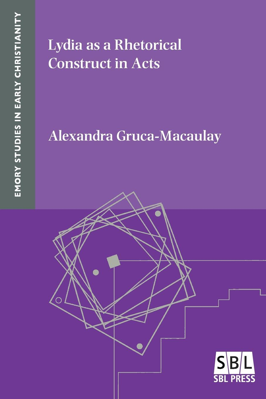 цена Alexandra Gruca-Macaulay Lydia as a Rhetorical Construct in Acts онлайн в 2017 году