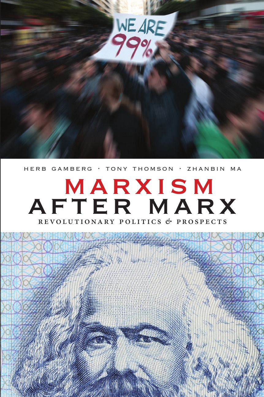 Herb Gamberg, Tony Thomson, Zhanbin Ma Marxism After Marx. Revolutionary Politics and Prospects reinventing capitalism in the