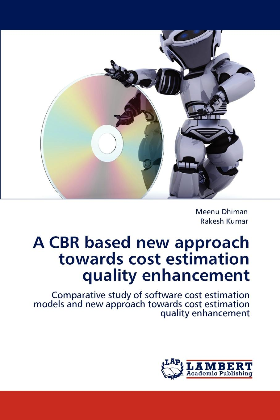 лучшая цена Meenu Dhiman, Rakesh Kumar A CBR based new approach towards cost estimation quality enhancement