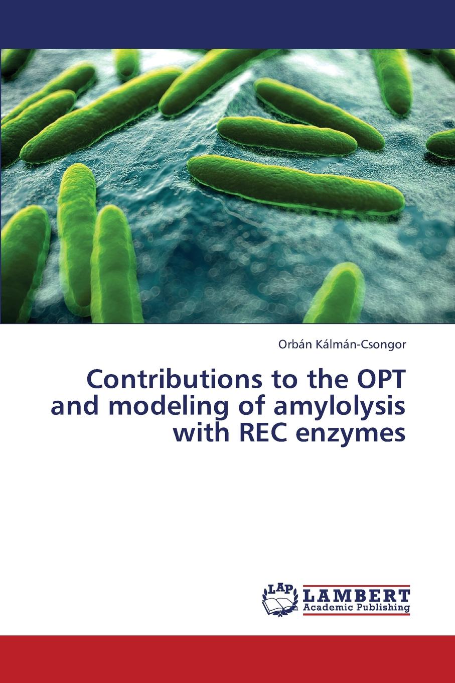 Kalman-Csongor Orban Contributions to the Opt and Modeling of Amylolysis with Rec Enzymes orban kalman csongor contributions to the opt and modeling of amylolysis with rec enzymes