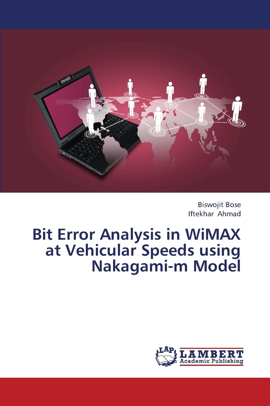 Bose Biswojit, Ahmad Iftekhar Bit Error Analysis in Wimax at Vehicular Speeds Using Nakagami-M Model