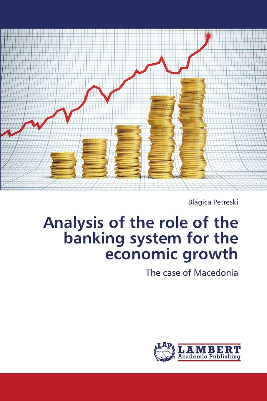 Petreski Blagica Analysis of the Role of the Banking System for the Economic Growth yichen liu financial development and economic growth
