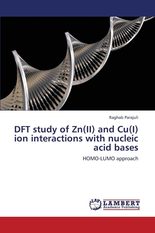 Parajuli Raghab DFT study of Zn(II) and Cu(I) ion interactions with nucleic acid bases dabhi harishkumar r rana arjunsinh k parmar ketankumar h studies on metal chelates of pyrazolin based schiff bases