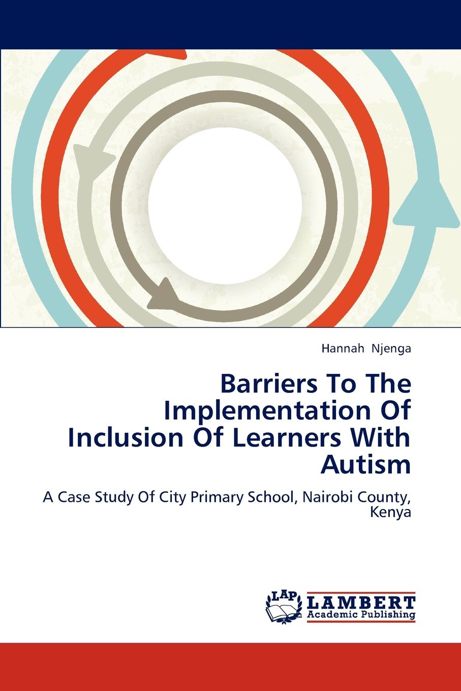 Njenga Hannah Barriers To The Implementation Of Inclusion Of Learners With Autism mohamed mbarouk suleiman teachers experiences of teaching science with limited laboratory resources