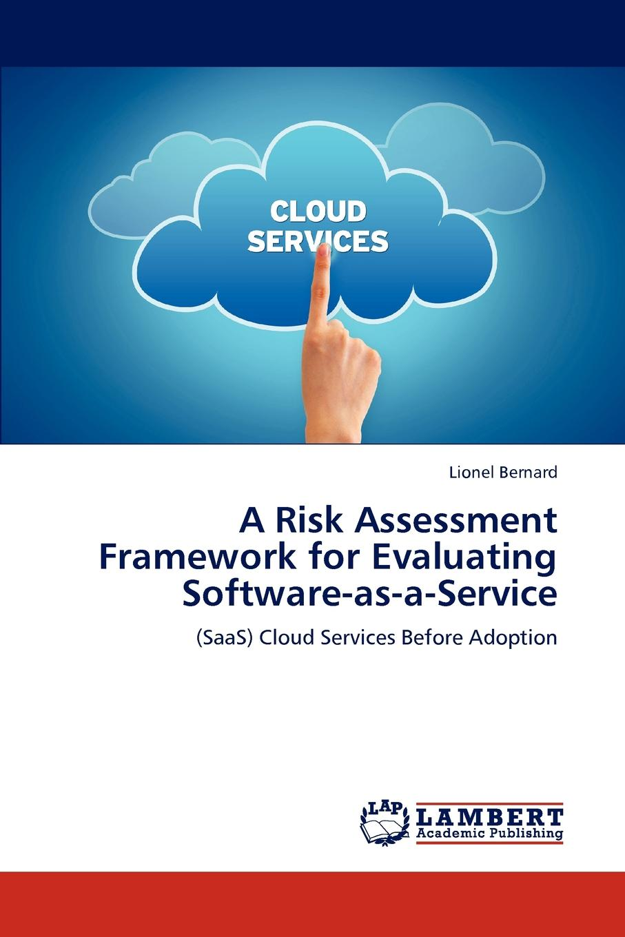 Lionel Bernard A Risk Assessment Framework for Evaluating Software-as-a-Service kirt butler c multinational finance evaluating opportunities costs and risks of operations