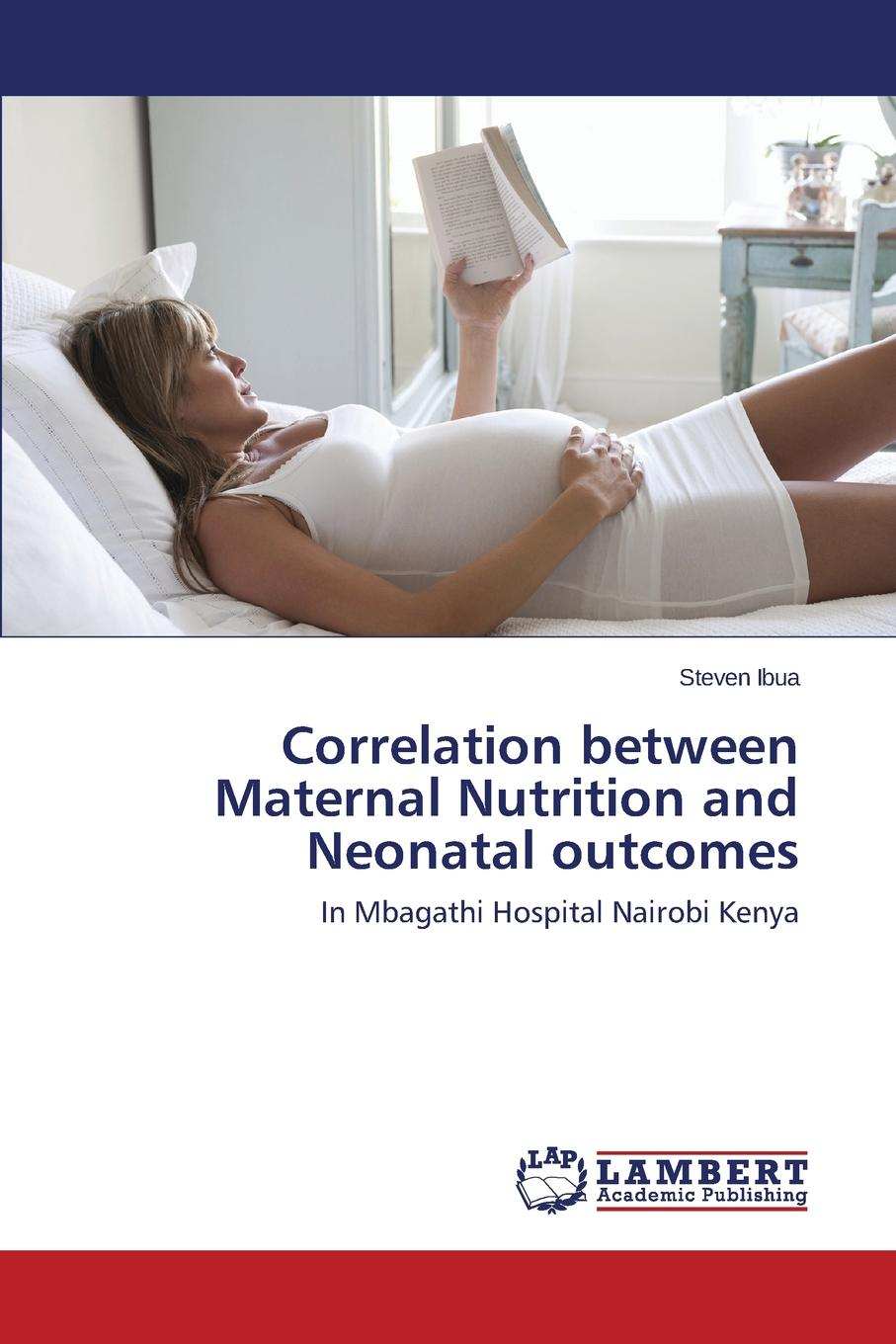 Ibua Steven Correlation between Maternal Nutrition and Neonatal outcomes maternal correlates of low birth weight deliveries