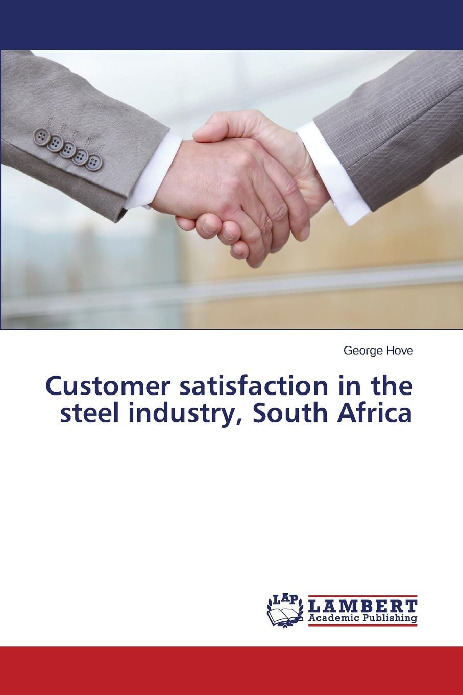 Hove George Customer satisfaction in the steel industry, South Africa wilfred ngesu mutua the learner customer support systems and satisfaction