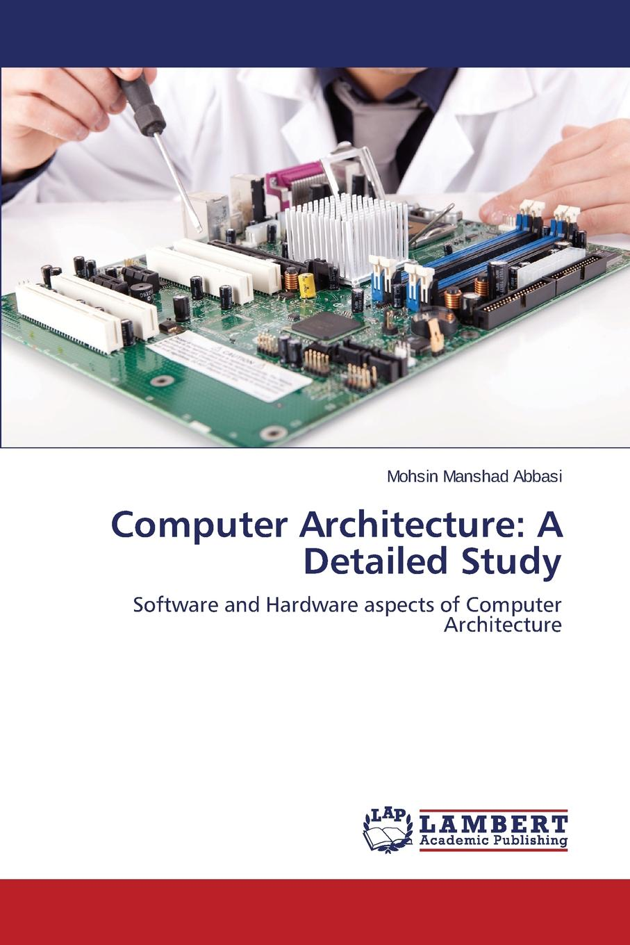 Abbasi Mohsin Manshad Computer Architecture. A Detailed Study
