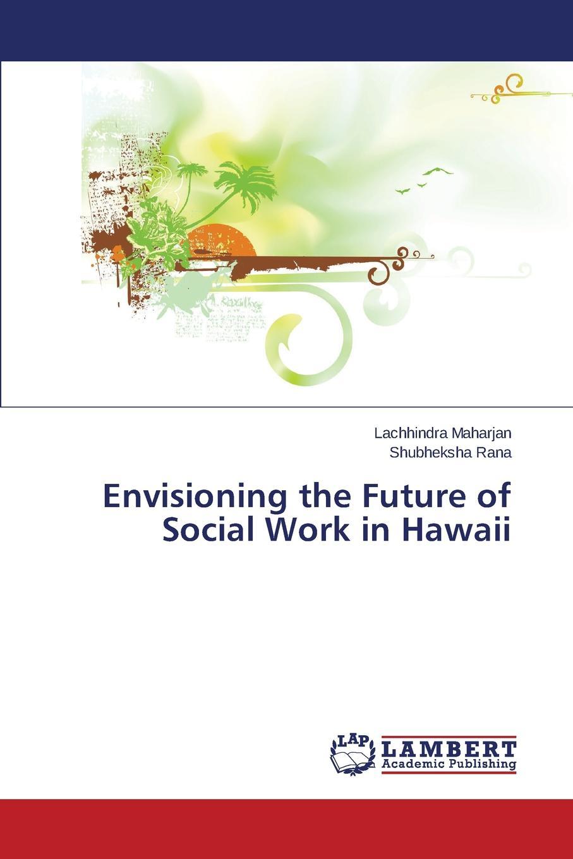 Maharjan Lachhindra, Rana Shubheksha Envisioning the Future of Social Work in Hawaii work the
