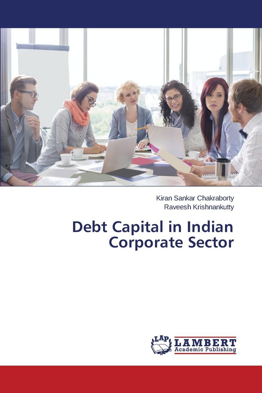 Chakraborty Kiran Sankar, krishnankutty Raveesh Debt Capital in Indian Corporate Sector ancient indian study on mind
