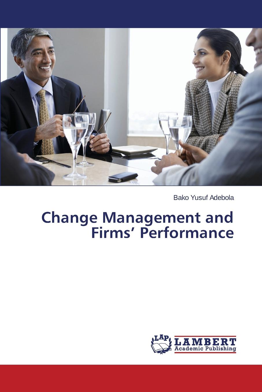Yusuf Adebola Bako Change Management and Firms. Performance staff as change agents