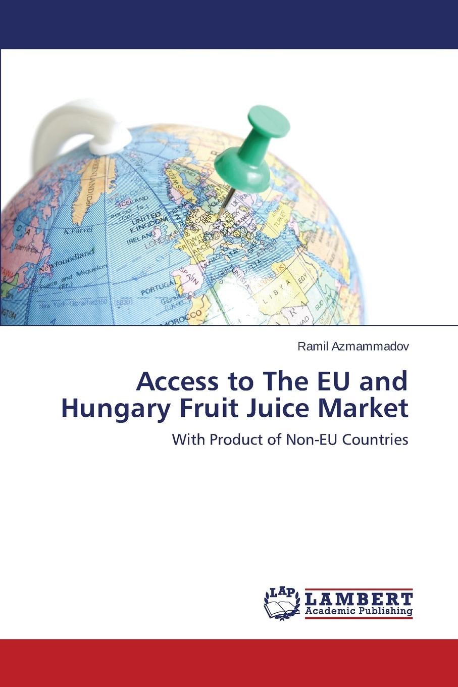 Access to The EU and Hungary Fruit Juice Market The main objective of this study is an attempt to find out how Non-EU...
