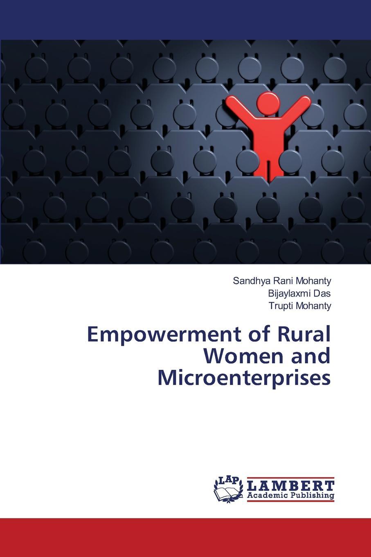 Фото - Mohanty Sandhya Rani, Das Bijaylaxmi, Mohanty Trupti Empowerment of Rural Women and Microenterprises sabina sultana and shaikh shamim hasan impact of micro credit on empowerment of rural women in bangladesh
