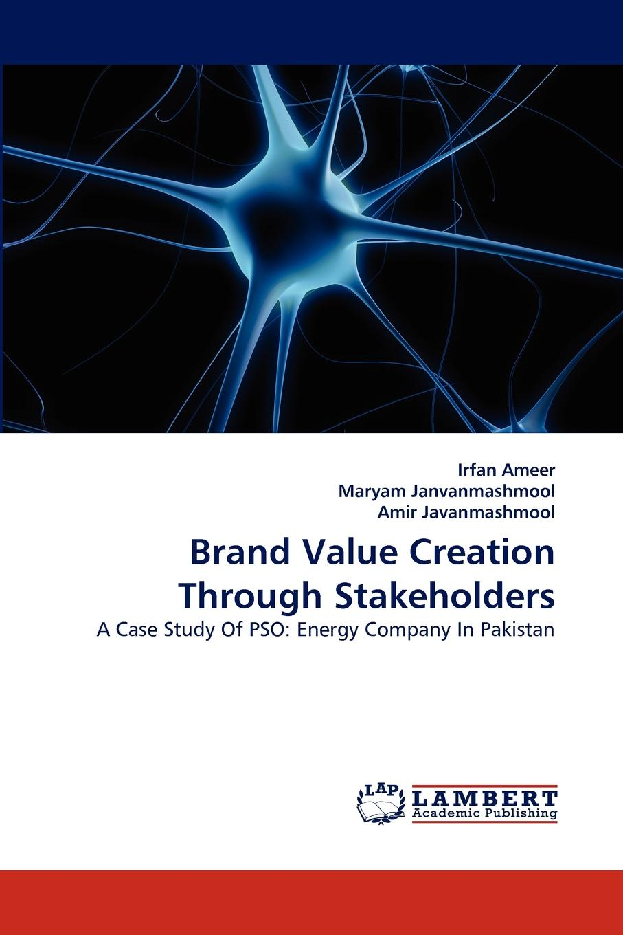 Irfan Ameer, Maryam Janvanmashmool, Amir Javanmashmool Brand Value Creation Through Stakeholders