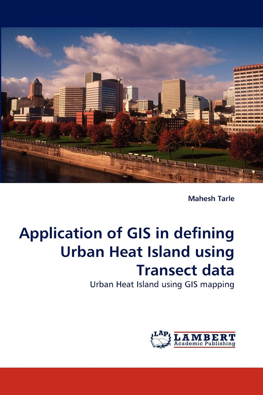 Mahesh Tarle Application of GIS in defining Urban Heat Island using Transect data