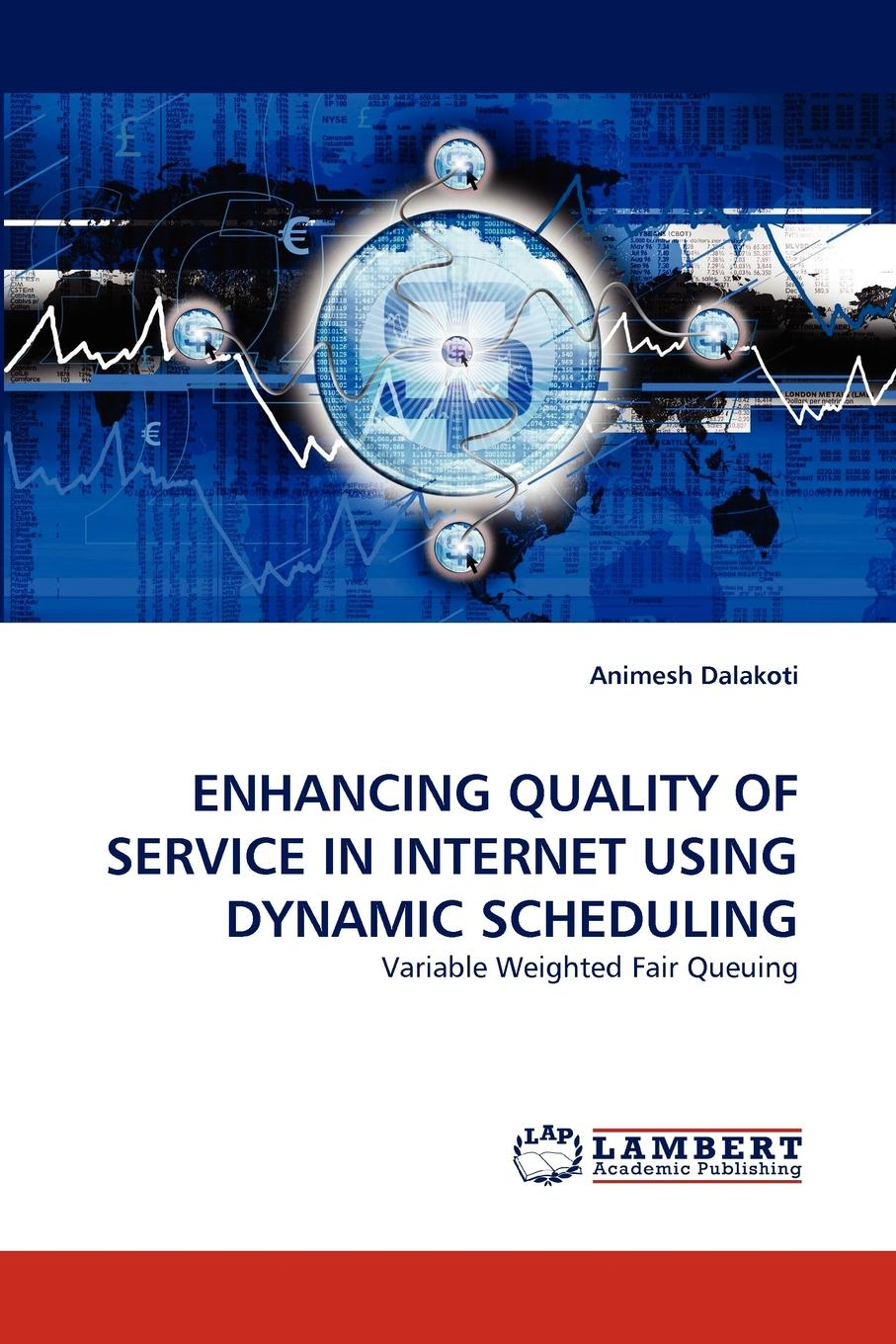 Animesh Dalakoti ENHANCING QUALITY OF SERVICE IN INTERNET USING DYNAMIC SCHEDULING