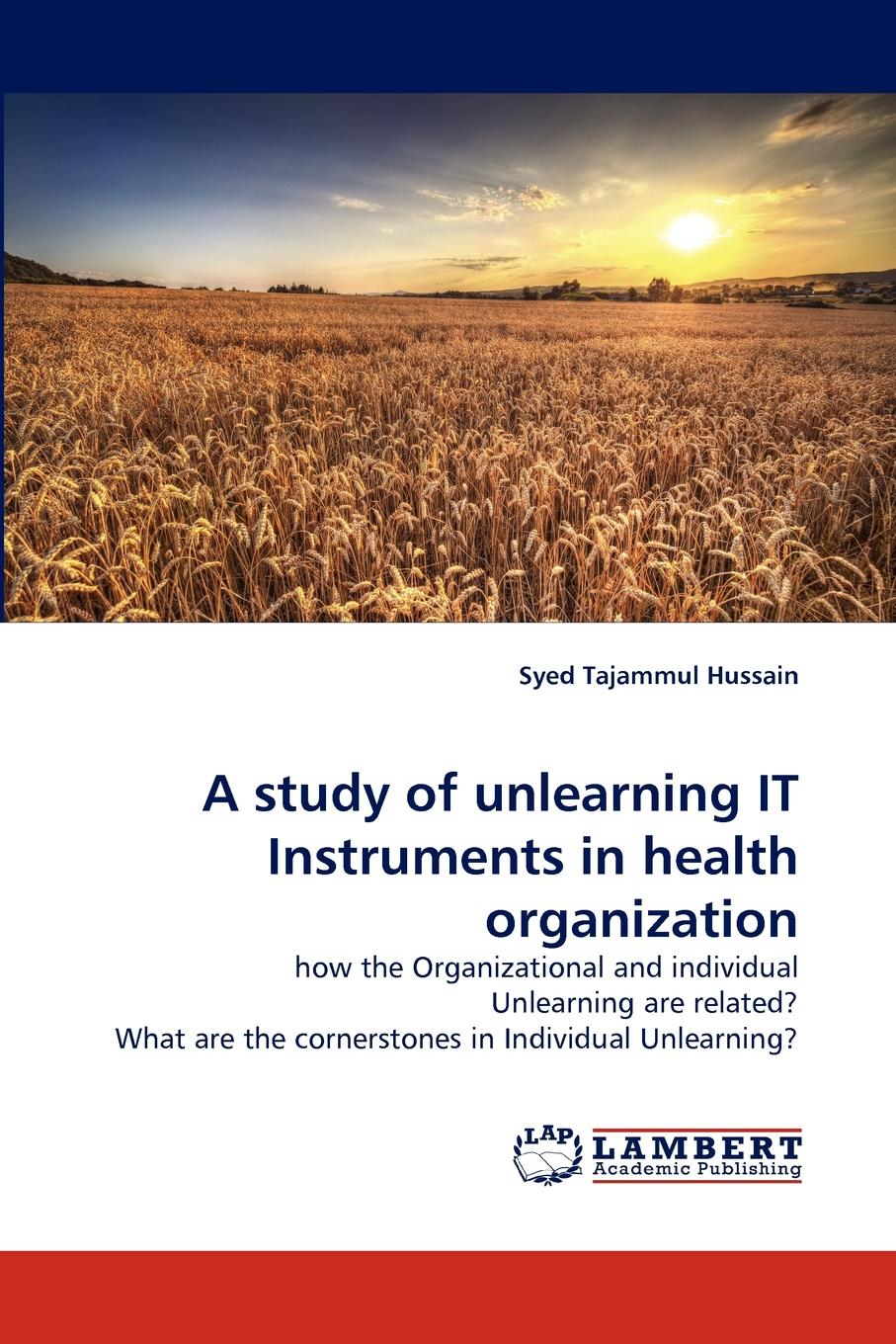 Syed Tajammul Hussain A Study of Unlearning It Instruments in Health Organization