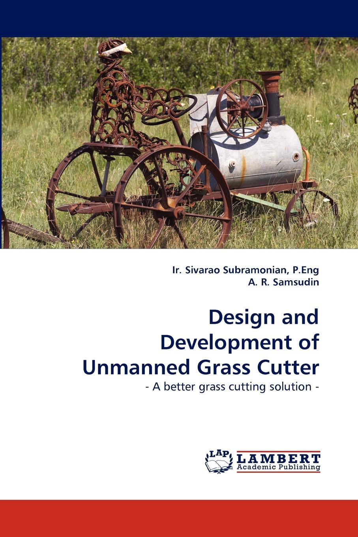 P.Eng Ir. Sivarao Subramonian, A. R. Samsudin Design and Development of Unmanned Grass Cutter
