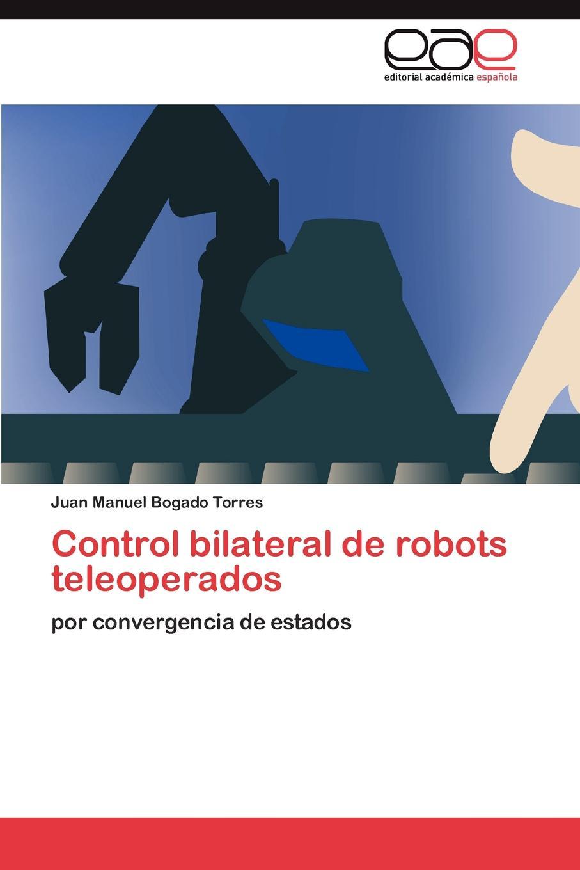 Bogado Torres Juan Manuel Control bilateral de robots teleoperados diego de valera j a balenchana epistolas de mosen diego de valera embiadas en diversos tiempos e a diversas personas