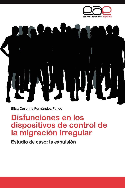 Fernández Feijoo Elisa Carolina Disfunciones en los dispositivos de control la migracion irregular