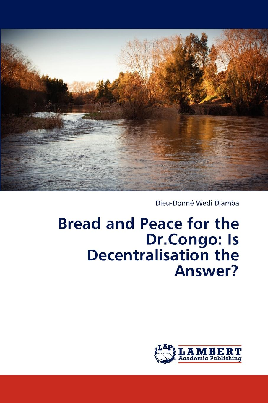 Dieu-Donn Wedi Djamba Bread and Peace for the Dr.Congo. Is Decentralisation Answer.