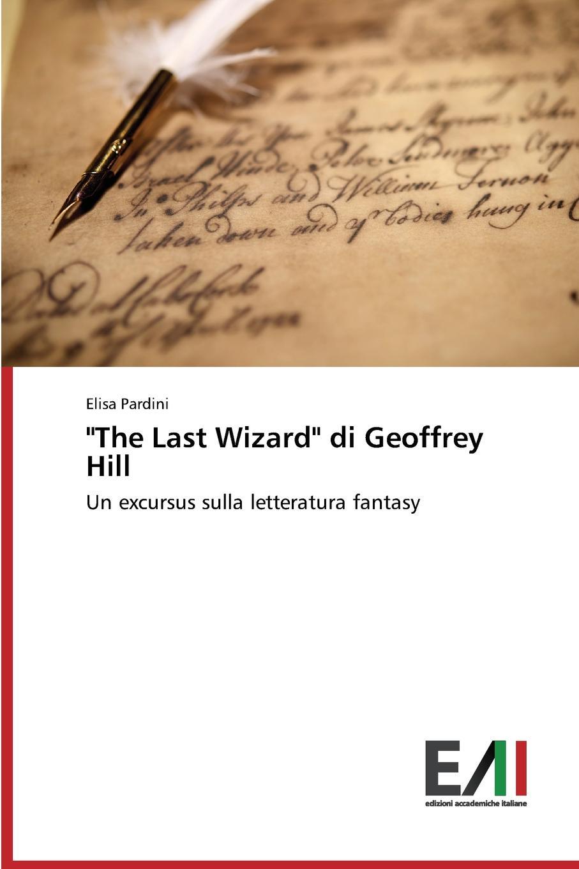 Pardini Elisa The Last Wizard di Geoffrey Hill