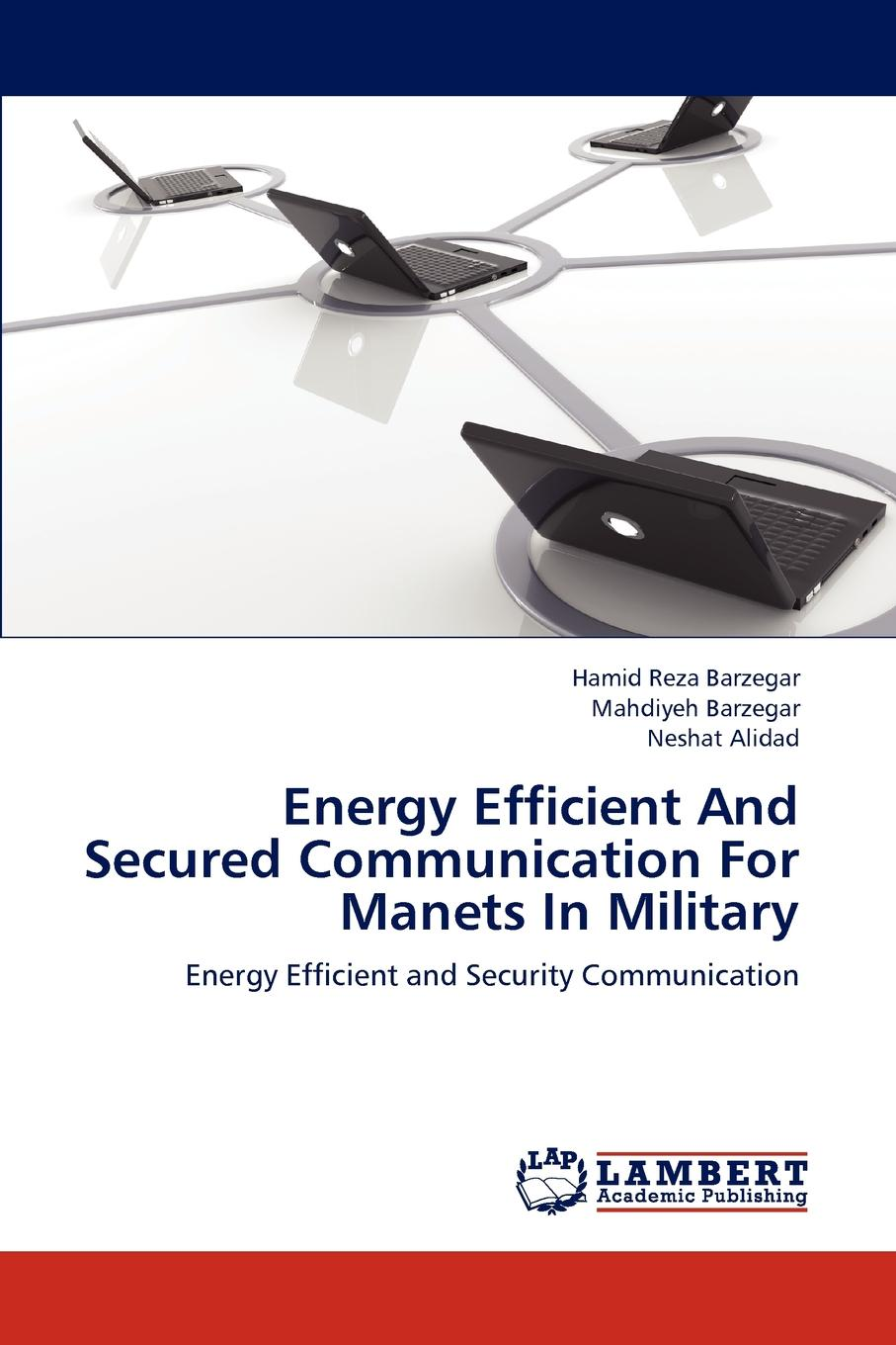 Barzegar Hamid Reza, Alidad Neshat Energy Efficient and Secured Communication for Manets in Military