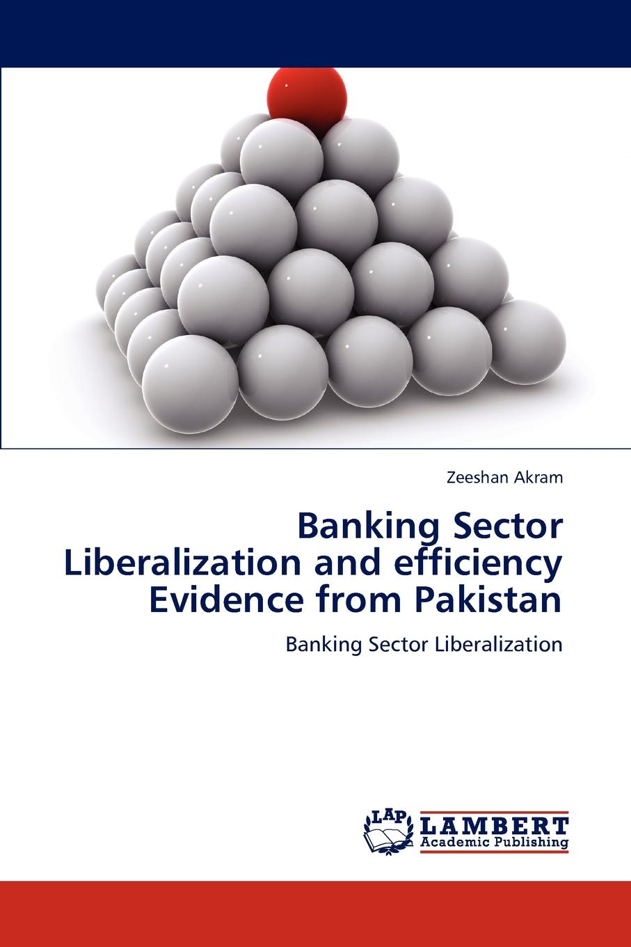 Akram Zeeshan Banking Sector Liberalization and Efficiency Evidence from Pakistan
