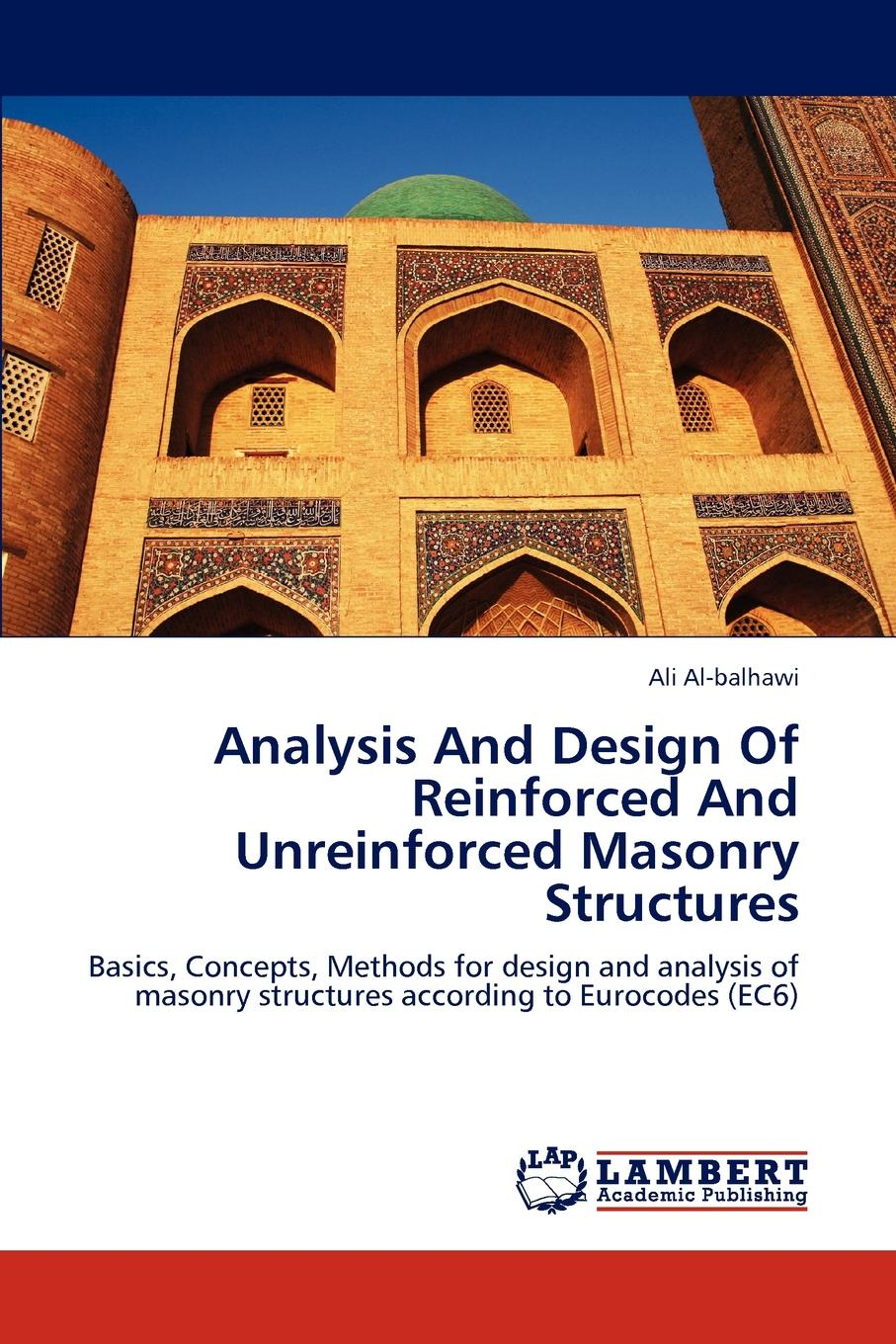 Ali Al-Balhawi Analysis and Design of Reinforced and Unreinforced Masonry Structures цена и фото