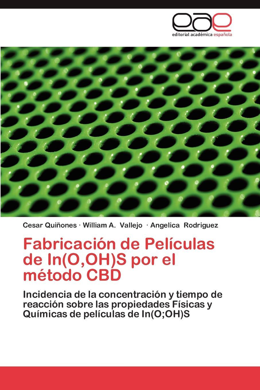 Cesar Qui Ones, William A. Vallejo, Angelica Rodriguez Fabricacion de Peliculas In(o, Oh)S Por El Metodo CBD