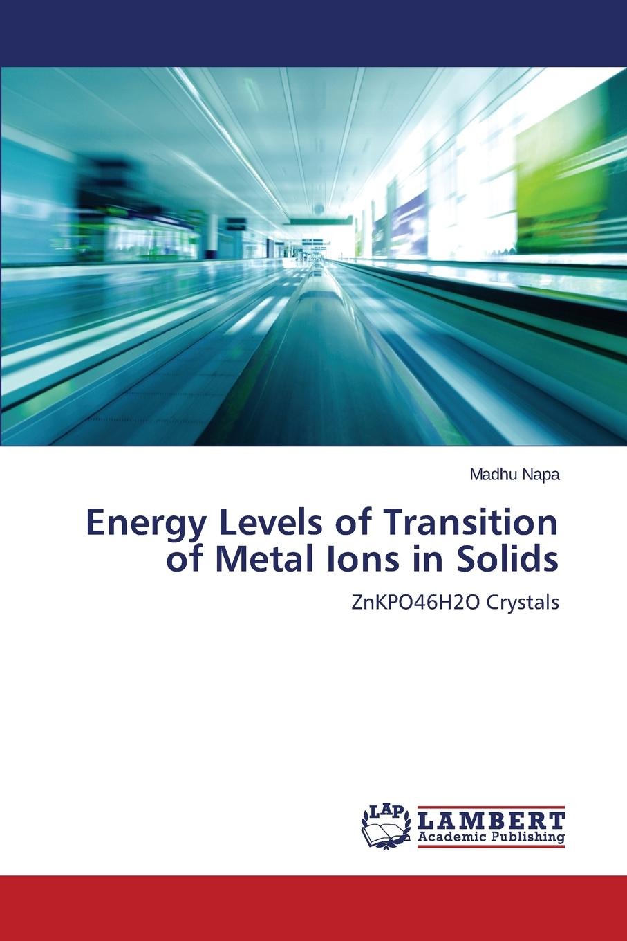 Napa Madhu Energy Levels of Transition of Metal Ions in Solids isaac bersuker b electronic structure and properties of transition metal compounds introduction to the theory