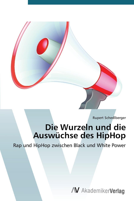 Schedlberger Rupert Die Wurzeln und die Auswuchse des HipHop толстовка hiphop
