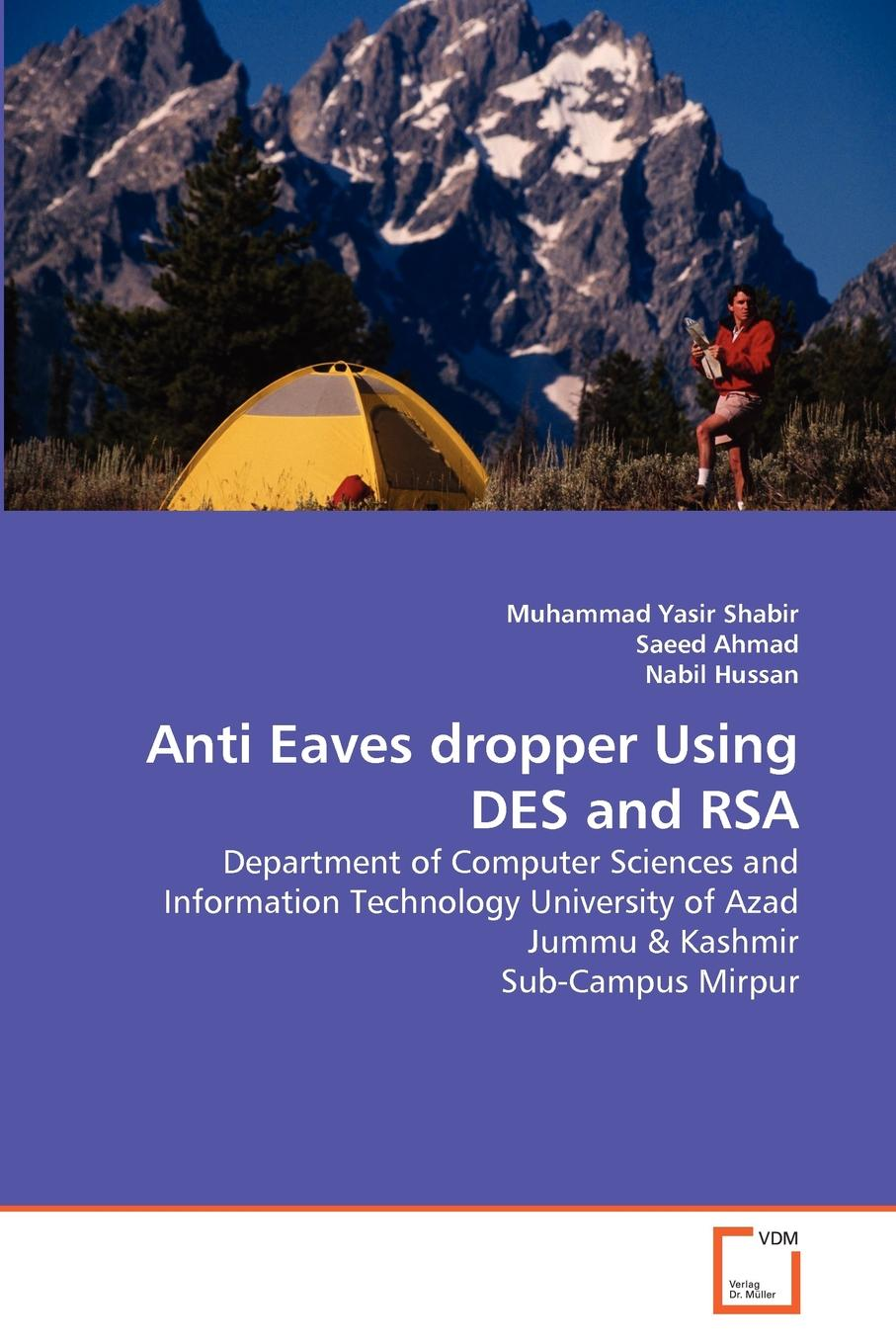 Muhammad Yasir Shabir, Saeed Ahmad, Nabil Hussan Anti Eaves dropper Using DES and RSA