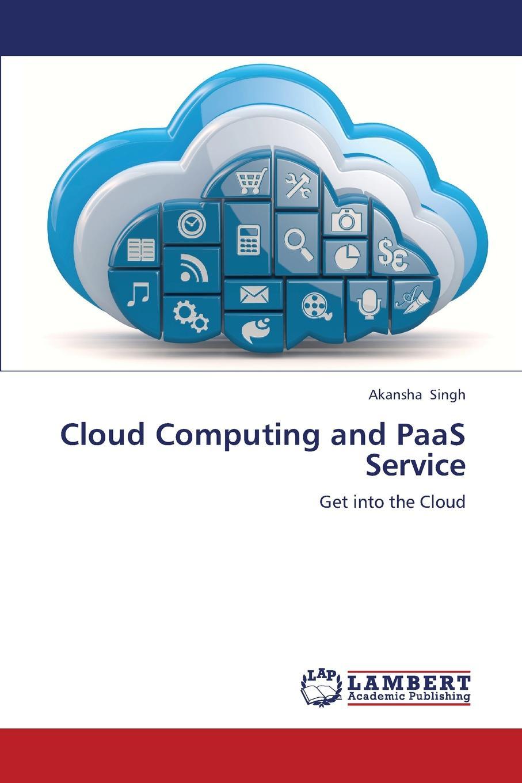 Singh Akansha Cloud Computing and Paas Service eric bauer lean computing for the cloud