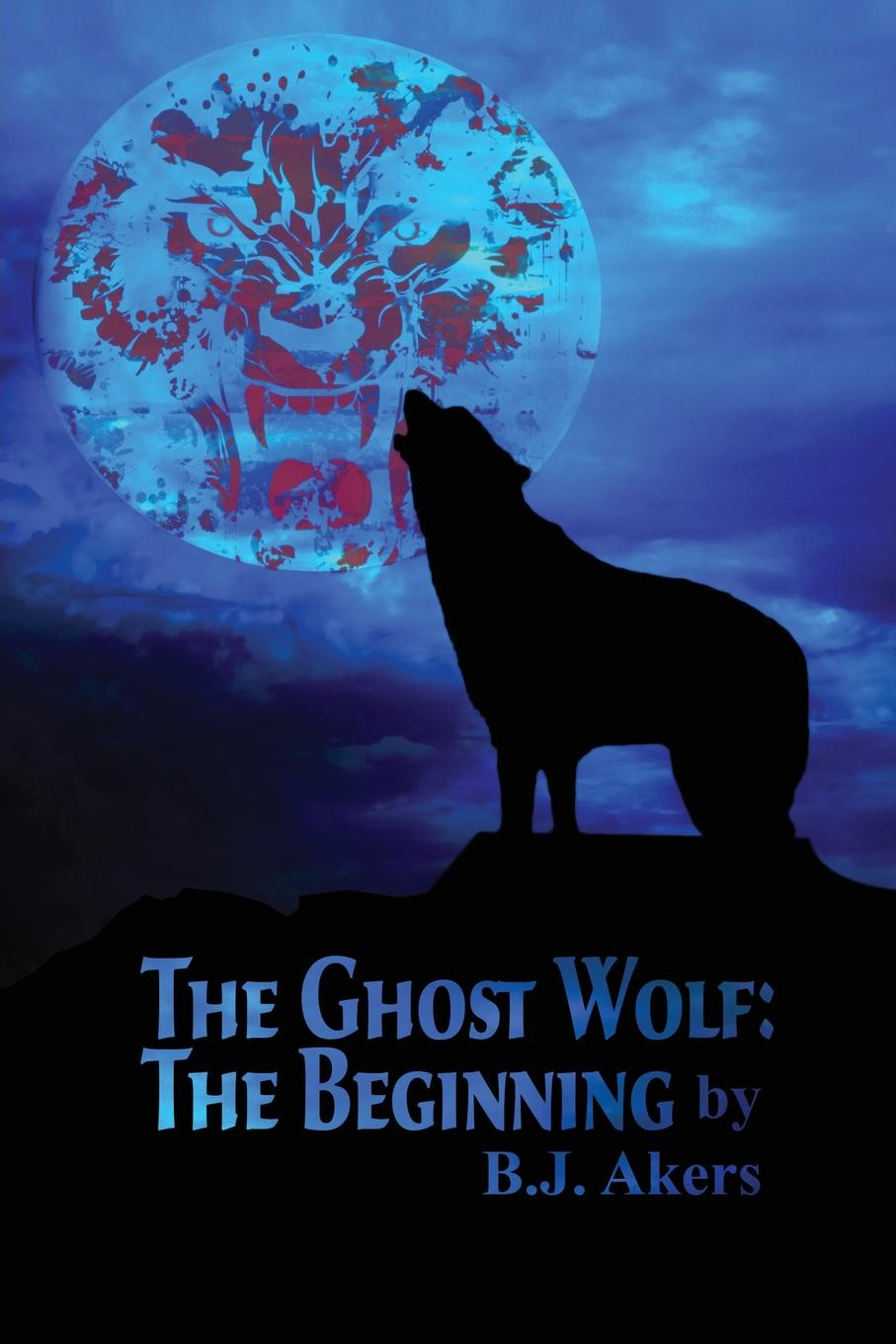 B. J. Akers The Ghost Wolf. The Beginning samantha seamans reconnoitering the rim