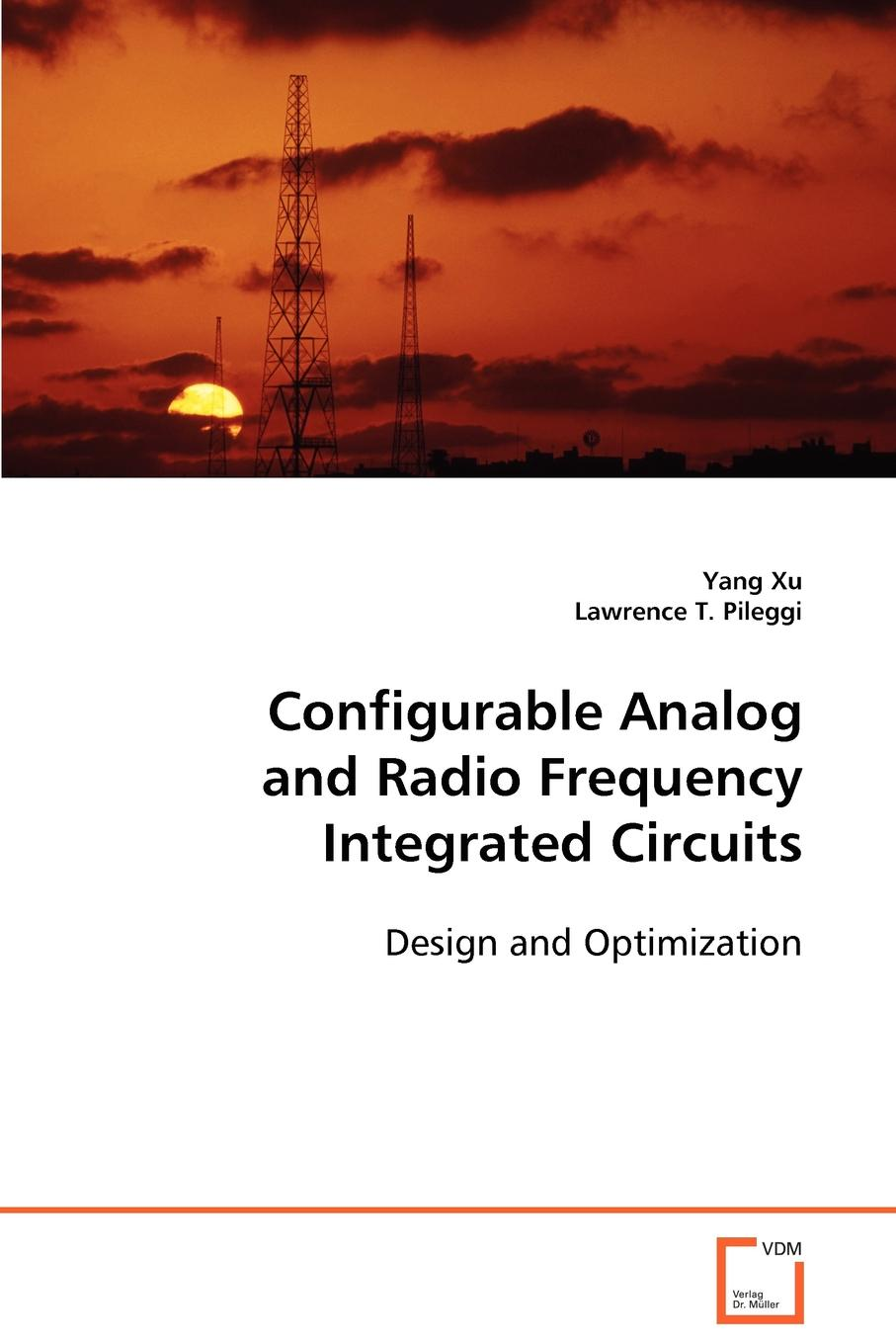 Yang Xu, Lawrence T. Pileggi Configurable Analog and Radio Frequency Integrated Circuits