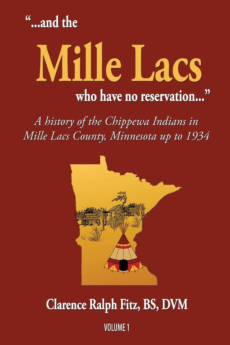 "Clarence Ralph Fitz. ""...and the Mille Lacs who have no reservation..."". A history of the Chippewa Indians in Mille Lacs County, Minnesota up to 1934"