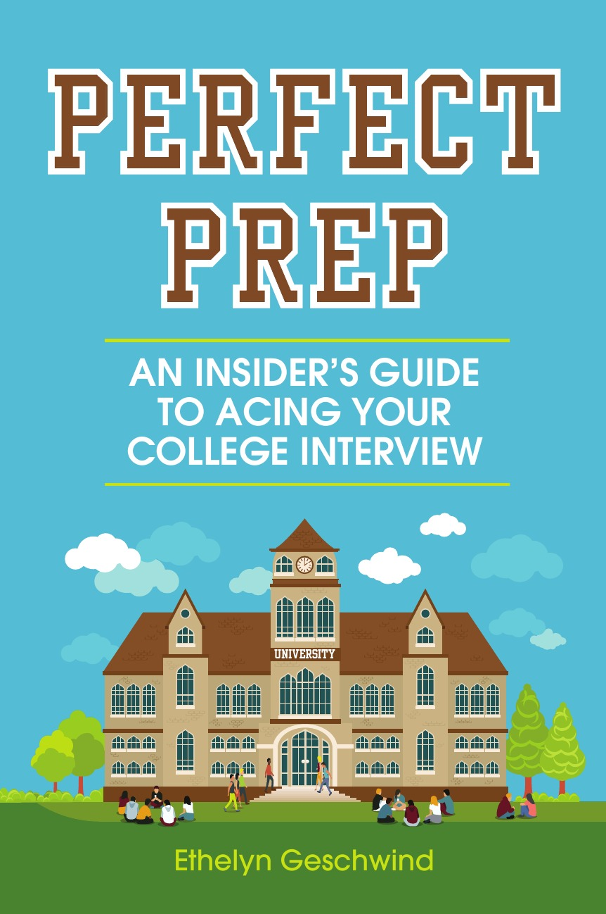 Ethelyn Geschwind Perfect Prep. An Insider.s Guide to Acing Your College Interview betty liu work smarts what ceos say you need to know to get ahead