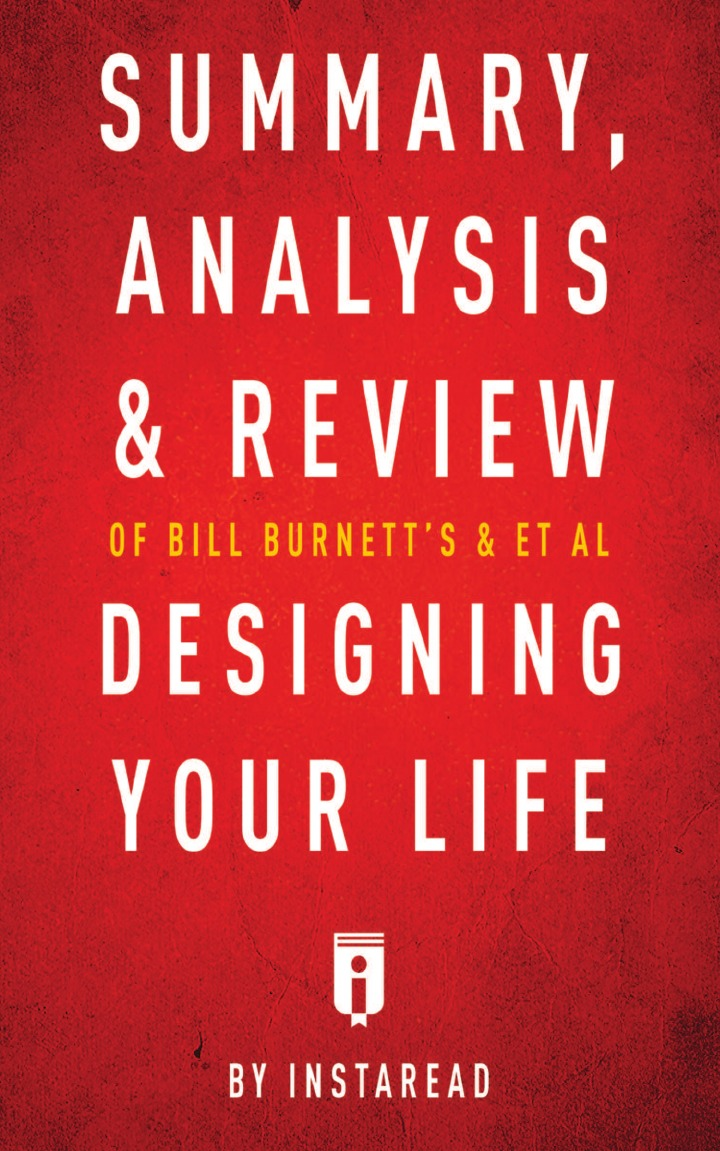 Instaread Summary, Analysis . Review of Bill Burnett.s . Dave Evans.s Designing Your Life by Instaread dave thompson likelife easiest way tolive effectively