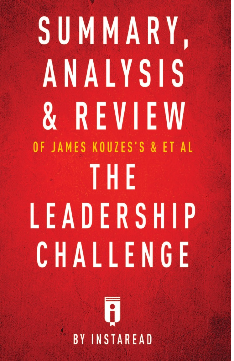 Instaread Summary, Analysis . Review of James Kouzes.s . Barry Posner.s The Leadership Challenge by Instaread james m kouzes the student leadership challenge activities book